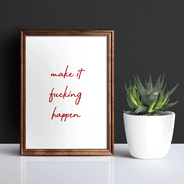 Inspirational Quote Home Wall Decor Art Print Make It Fucking Happen by Sincerely, Not Greeting Cards, Novelty Gifts and Art Prints
