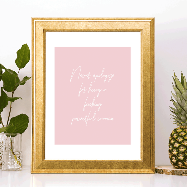 Feminist Art Print Never Apologize for Being a Fucking Powerful Woman by Sincerely, Not