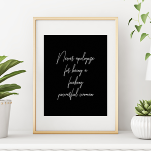 Feminist Art Print Never Apologize for Being a Fucking Powerful Woman
