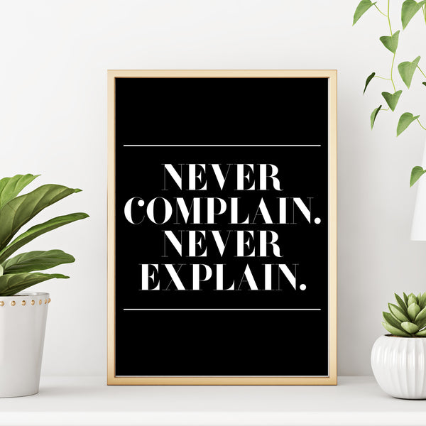 Never Complain Never Explain Motivational Quote Black and White Wall Decor Art Print by Sincerely, Not