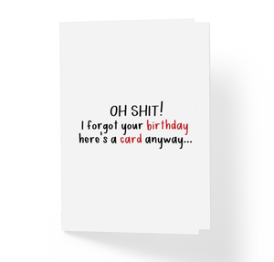 Funny Belated B-Day Greeting Card - Oh Shit, I forgot your birthday! by Sincerely, Not