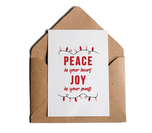 Peace in Your Heart Joy in Your Pants Funny Christmas Holiday Greeting Card, Witty, Offensive X-Mas Greeting Card by Sincerely, Not