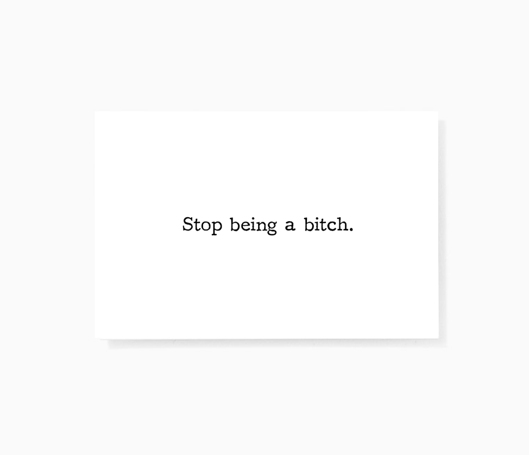 Stop Being a Bitch Sarcastic Offensive Mini Greeting Cards by Sincerely, Not