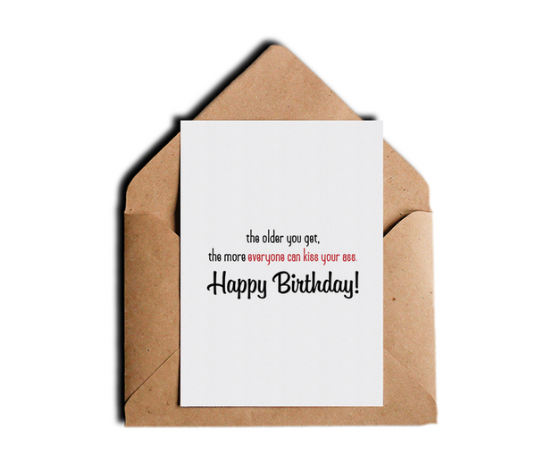 The Older You Get The More Everyone Can Kiss Your Ass Happy Birthday Card Adult B-Day Greeting Card Offensive Funny Cards by Sincerely, Not