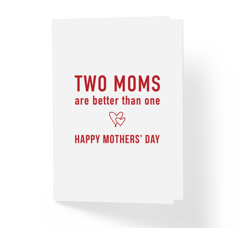 Two Moms Are Better Than One Funny Mother's Day Card - Sarcastic Humor Greeting Cards by Sincerely, Not