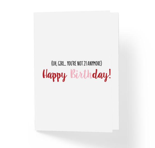 Uh, Girl! You Ain't 21 No More Happy Sarcastic and Funny Birthday Greeting Card by Sincerely, Not