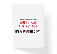 Who Needs a Deadbeat Dad When I Have a Badass Mom - Funny Mother's Day Card - Sarcastic Humor Greeting Cards by Sincerely, Not
