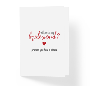 Will You Be My Bridesmaid Pretend You Have A Choice Bridesmaids Proposal Card by Sincerely, Not Greeting Cards and Novelty Gifts