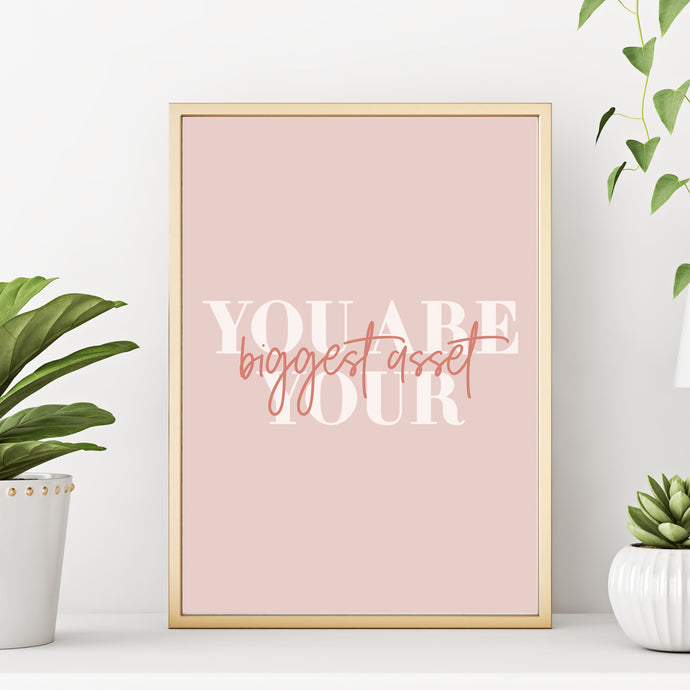 You Are Your Biggest Asset Inspirational Quote Art Print
