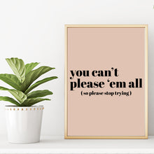 You Can't Please 'Em All So Please Stop Trying Inspirational Home Decor Wall Art Print Poster