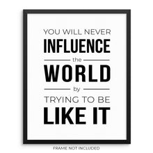 Inspirational Quote Wall Art Print You'll Never Influence the World by Trying to Be Like It