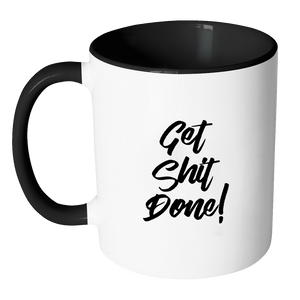 Get Shit Done Motivational Quote Coffee Mug 11oz Ceramic Tea Cup by Sincerely, Not