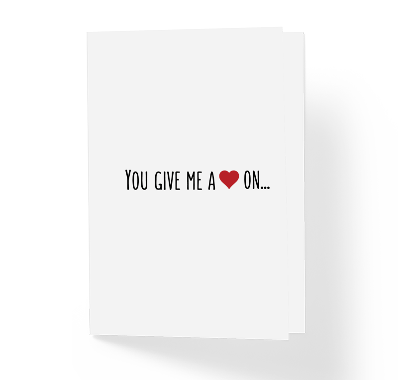 Adult Love Romantic Greeting Card - You Give Me A Heart On -  Funny Greeting Cards by Sincerely, Not