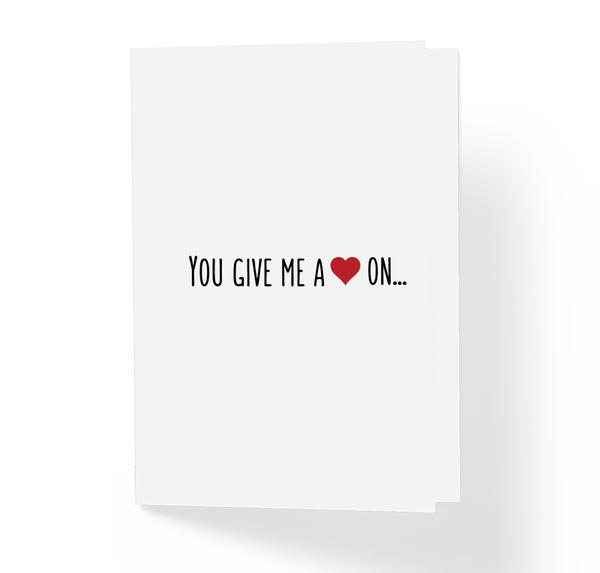 You Give Me A Heart On Adult Love Romantic Greeting Card by Sincerely, Not Funny Greeting Cards