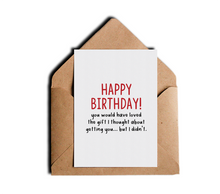 Funny Sarcastic Happy Birthday Greeting Card You Would Have Loved The Gift I Thought About Getting You But I Didn't Witty Greeting Cards by Sincerely, Not