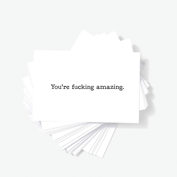 You're Fucking Amazing Motivational Mini Greeting Cards by Sincerely, Not