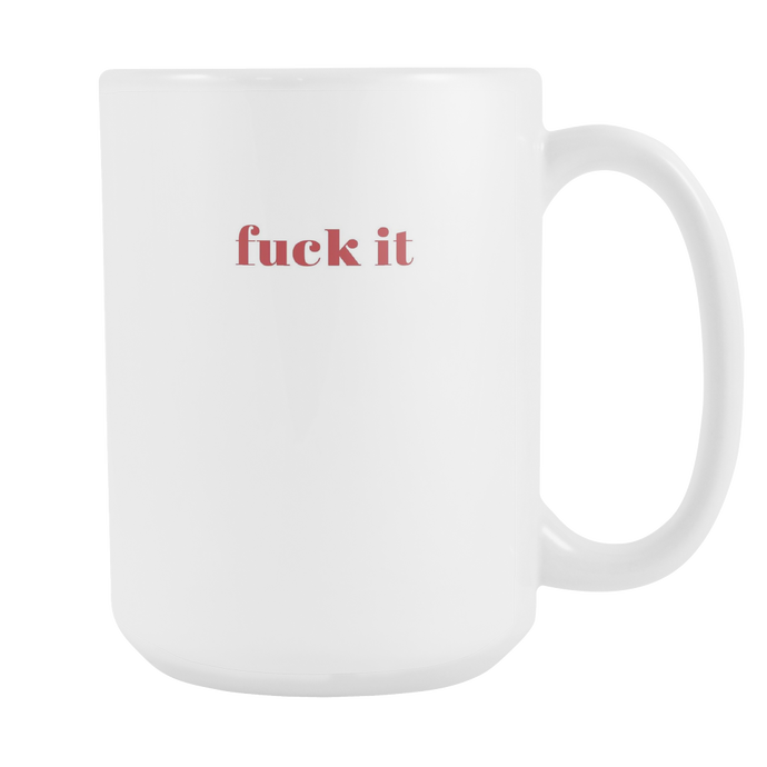 Fuck It Funny Quote Coffee Mug 15oz Ceramic Tea Cup by Sincerely, Not