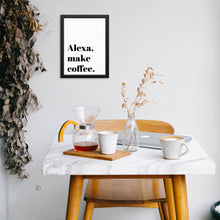 Alexa Make Coffee Funny Sarcastic Quote Modern Black and White Wall Decor Art Print Poster by Sincerely, Not