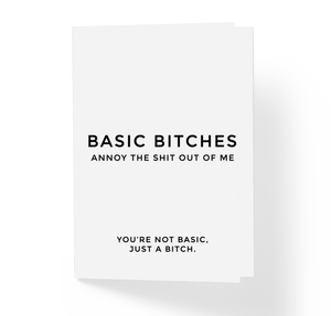 Basic Bitches Annoy The shit Out Of Me Sarcastic Friendship Greeting Card by Sincerely, Not