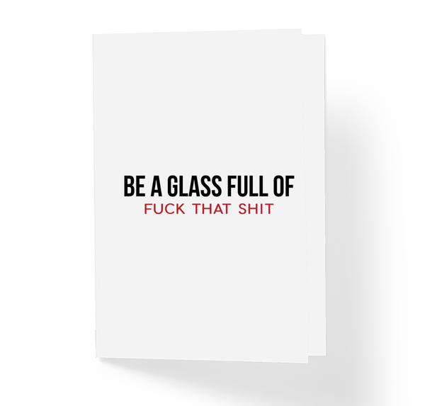 Be A Glass Full Of Fuck That Shit Adult Motivational Greeting Card by Sincerely, Not Greeting Cards and Novelty Gifts