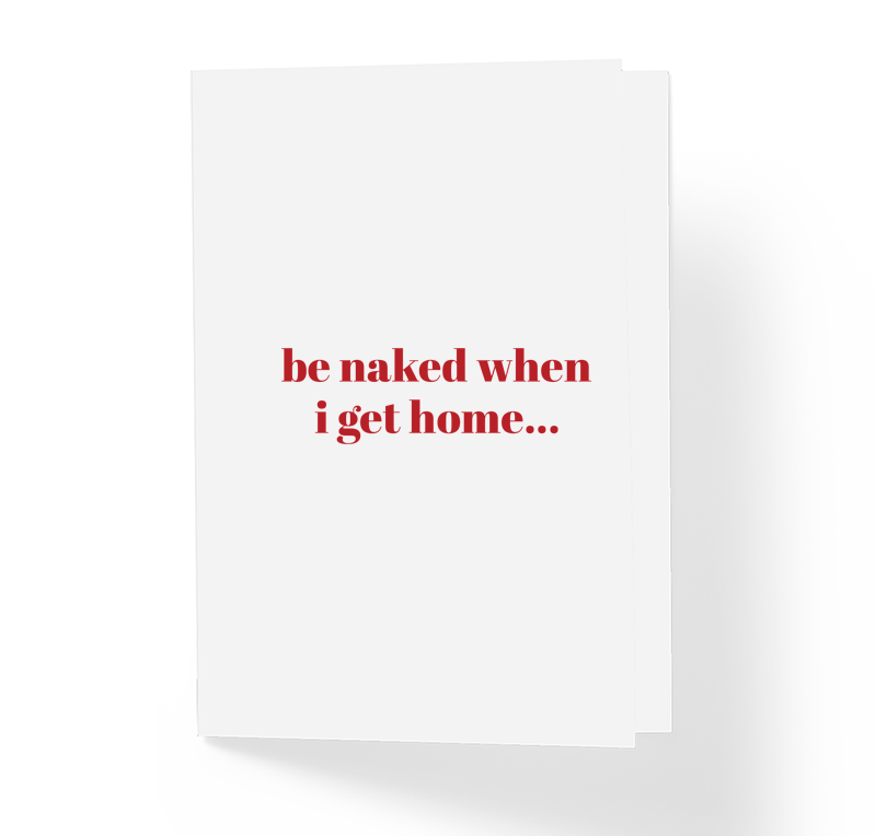 Be Naked When I Get Home Adult Love Greeting Card Red by Sincerely, Not