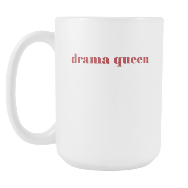 Drama Queen Funny Fashion Quote Coffee Mug 15oz Ceramic Tea Cup by Sincerely, Not