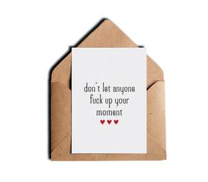 Don't Let Anyone Fuck Up Your Moment Motivational Greeting Card by Sincerely, Not