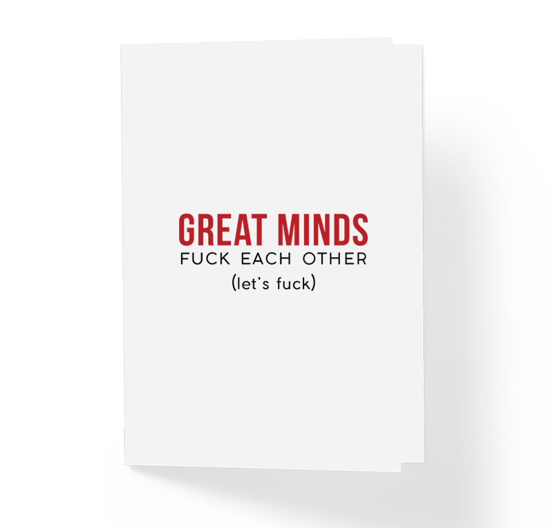 Great Minds Fuck Each Other Let's Fuck Adult Love Greeting Card by Sincerely, Not Anonymous Greeting Cards and Novelty Gifts