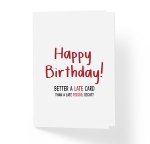 Better A Late Card Than A Late Period, Right? Funny Belated Late Birthday Greeting Card by Sincerely, Not