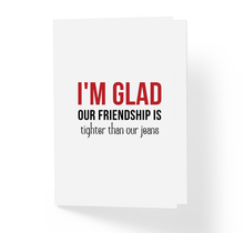 Best Friends Card I'm Glad Our Friendship is Tighter Than Our Jeans By Sincerely, Not Greeting Cards and Novelty Gifts