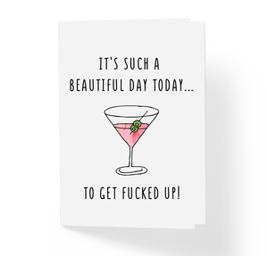 It's Such A Beautiful Day Today To Get Fucked Up Witty Birthday Greeting Card by Sincerely, Not