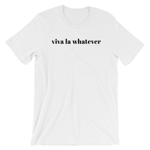 Short-Sleeve Unisex T-Shirt - Viva La Whatever Slogan Cotton Tee