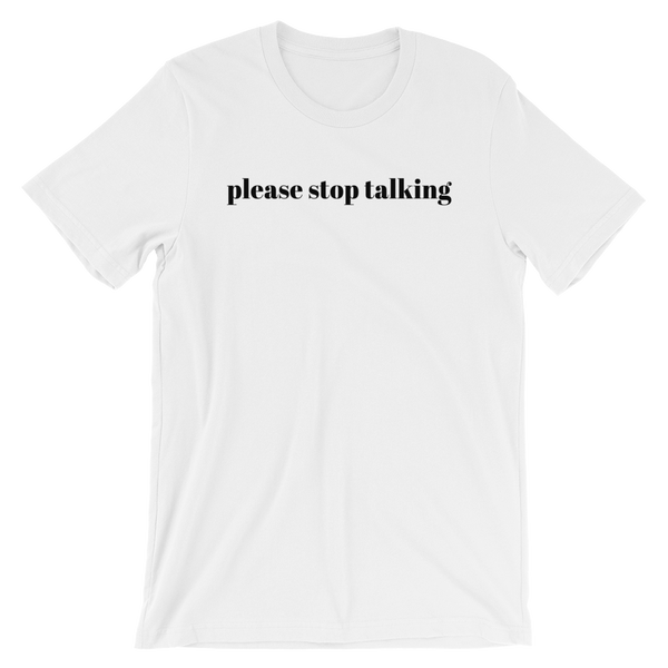 Short Sleeve Unisex T-Shirt - Please Stop Talking Slogan Cotton Tee