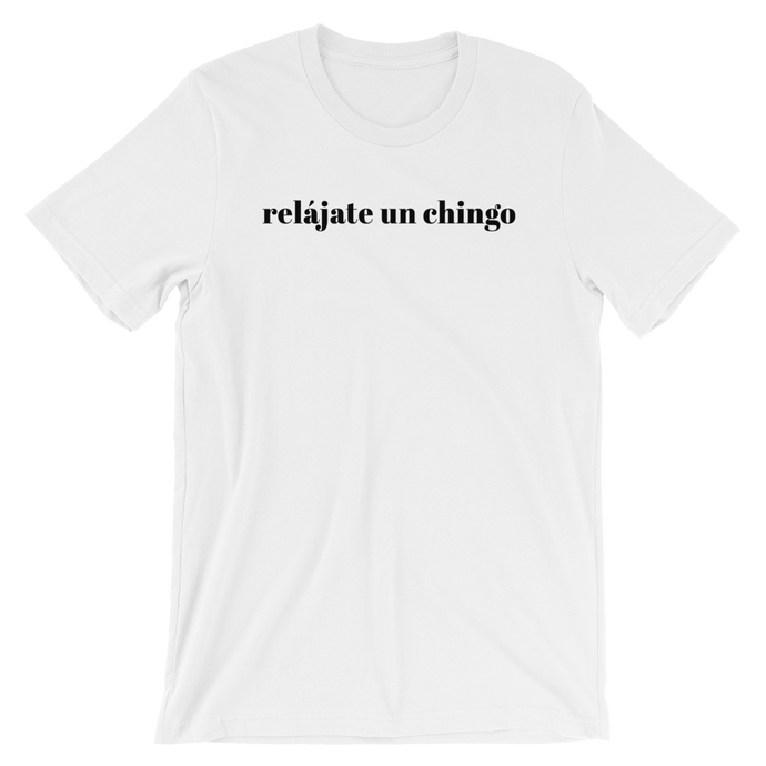 Short-Sleeve Unisex T-Shirt - Relájate Un Chingo Slogan Cotton Tee