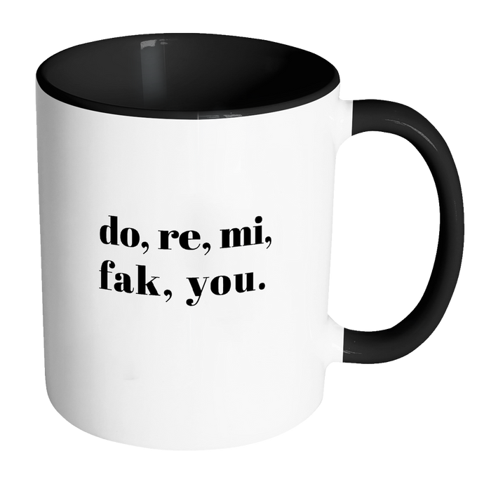 Do, Re, Mi, Fak, You Funny Quote Coffee Mug 11oz Ceramic Tea Cup by Sincerely, Not