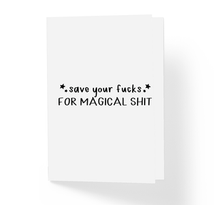 Save Your Fucks For Magical Shit Motivational Greeting Card by Sincerely, Not