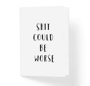 Adult Motivational Greeting Card Shit Could Be Worse  by Sincerely, Not