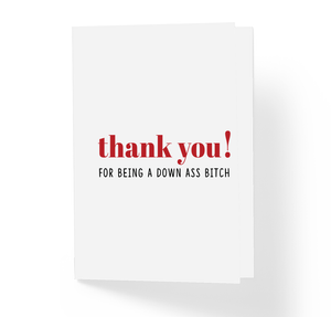 Love and Friendship Card - Thank You for Being a Down Ass Bitch by Sincerely, Not