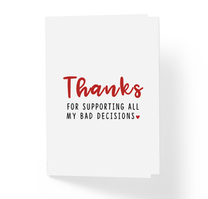 Thanks For Supporting All My Bad Decisions Sassy Friendship Greeting Card by Sincerely, Not