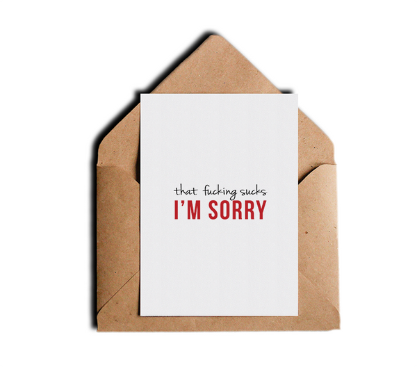 That Fucking Sucks I'm Sorry Witty Greeting Card by Sincerely, Not Greeting Cards