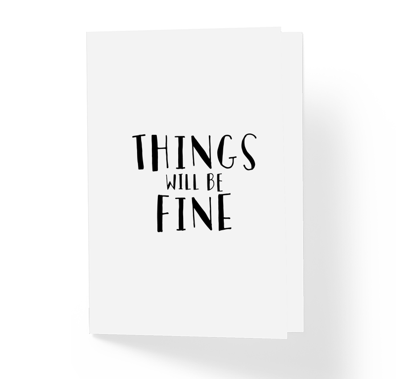 Motivational Greeting Card Things Will Be Fine by Sincerely, Not