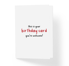 This is Your Birthday Card, You're Welcome by Sincerely, Not