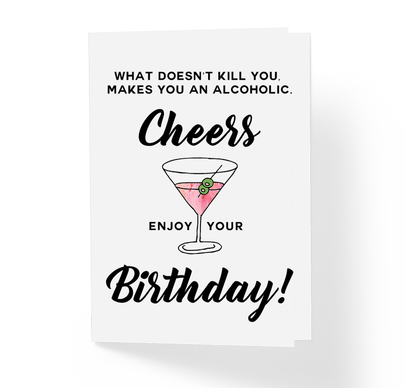 Sincerely Not What Doesnt Kill You Makes You An Alcoholic B Day Card