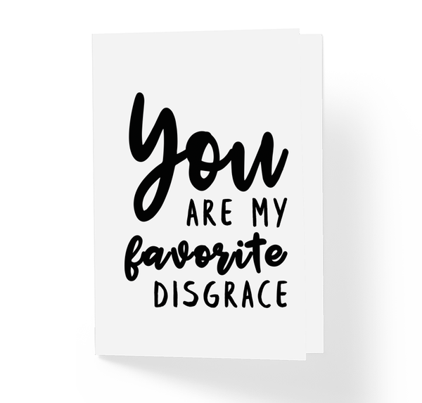 You Are My Favorite Disgrace Sarcastic Funny Greeting Card by Sincerely, Not