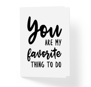 Funny Adult Love Card - You Are My Favorite Thing To Do - Naughty Anniversary Romantic Greeting Card by Sincerely, Not
