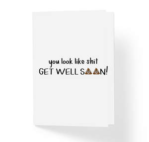 You Look Like Shit Funny Get Well Soon Greeting Card by Sincerely, Not Greeting Cards