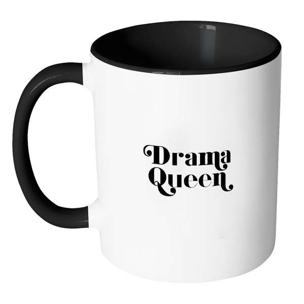 Drama Queen Funny Quote Coffee Mug 11oz Ceramic Tea Cup by Sincerely, Not