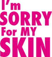 I´m Sorry For My Skin