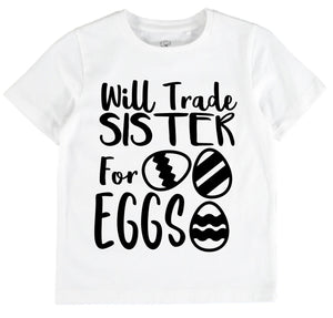 Will Trade Sister For Eggs- White T