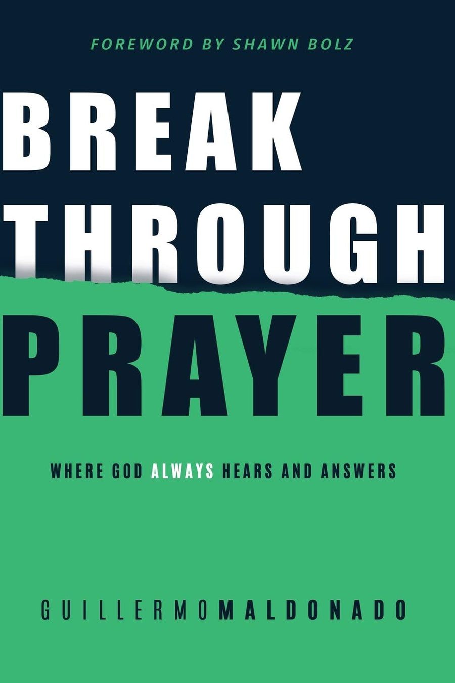 Breakthrough Prayer: Where God Always Hears and Answers Maldonado, Guillermo and Bolz, Shawn